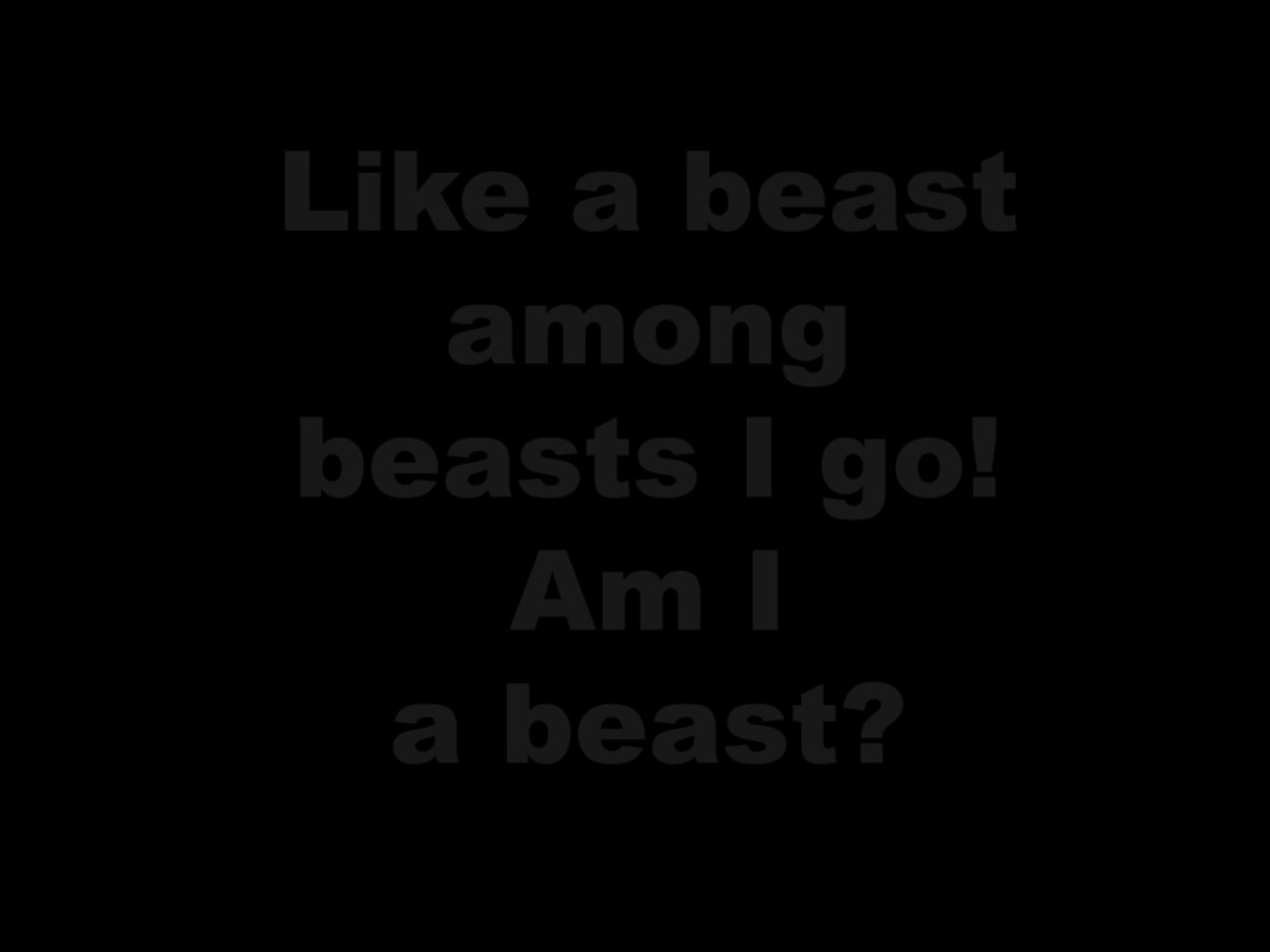 Like a Beast Among Beasts I Go!